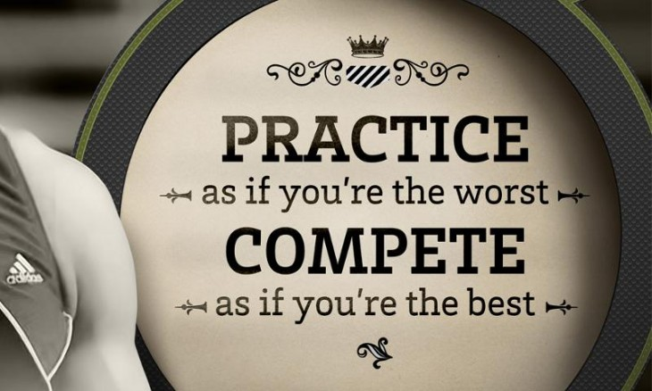 Practice as if your're the worst